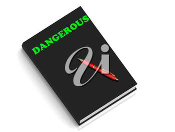 DANGEROUS- inscription of green letters on black book on white backgroundround