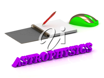 ASTROPHYSICS  inscription bright volume letter and textbooks and computer mouse on white background