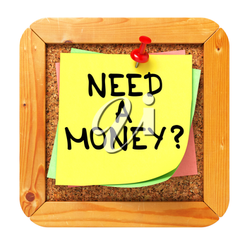Need a Money?. Yellow Sticker on Cork Bulletin or Message Board. Business Concept. 3D Render.