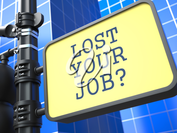 Business Concept. Lost your Job? Roadsign on Blue Background.