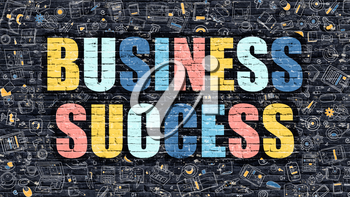 Business Success Concept. Business Success Drawn on Dark Wall. Business Success in Multicolor. Business Success Concept. Modern Illustration in Doodle Design of Business Success.