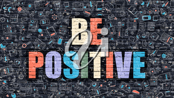 Be Positive - Multicolor Concept on Dark Brick Wall Background with Doodle Icons Around. Modern Illustration with Elements of Doodle Style. Be Positive on Dark Wall.