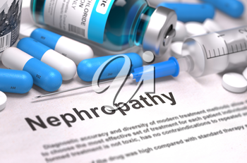 Nephropathy - Printed Diagnosis with Blue Pills, Injections and Syringe. Medical Concept with Selective Focus. 3D Render.