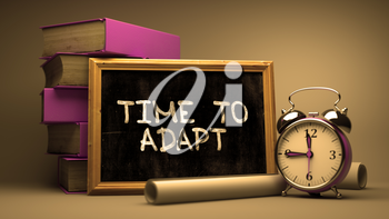 Time to Adapt Handwritten on Chalkboard. Time Concept. Composition with Chalkboard and Stack of Books, Alarm Clock and Scrolls on Blurred Background. Toned Image. 3D Render.