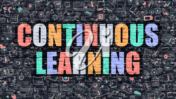 Continuous Learning - Multicolor Concept on Dark Brick Wall Background with Doodle Icons Around. Modern Illustration with Elements of Doodle Style. Continuous Learning on Dark Wall.