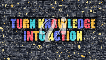 Turn Knowledge into Action Concept. Turn Knowledge into Action Drawn on Dark Wall. Turn Knowledge into Action in Multicolor. Turn Knowledge into Action Concept in Modern Doodle Style.