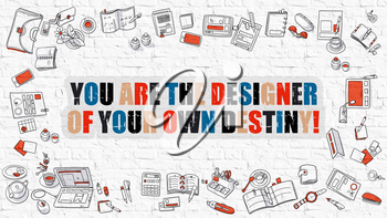 You are the Designer Of Your Own Destiny Concept. You are the Designer Of Your Own Destiny Drawn on White Wall. Doodle Design. Modern Style Illustration. Line Style Illustration. White Brick Wall.