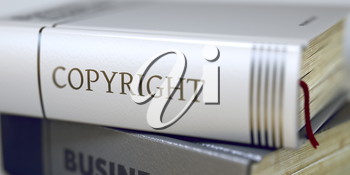 Book Title of Copyright. Business - Book Title. Copyright. Book Title on the Spine - Copyright. Closeup View. Stack of Books. Toned Image. 3D Illustration.