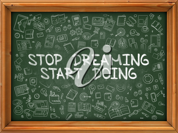 Hand Drawn Stop Dreaming Start Doing on Green Chalkboard. Hand Drawn Doodle Icons Around Chalkboard. Modern Illustration with Line Style.