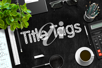 Top View of Office Desk with Stationery and Black Chalkboard with Business Concept - Title Tags. 3d Rendering.