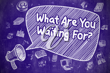 What Are You Waiting For on Speech Bubble. Hand Drawn Illustration of Yelling Horn Speaker. Advertising Concept.