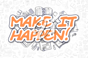 Make IT Happen Doodle Illustration of Orange Inscription and Stationery Surrounded by Doodle Icons. Business Concept for Web Banners and Printed Materials.
