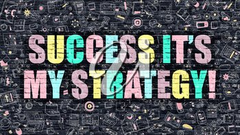 Success its My Strategy - Multicolor Concept on Dark Brick Wall Background with Doodle Icons Around. Illustration with Elements of Doodle Style. Success its My Strategy on Dark Wall.