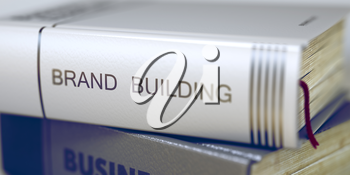 Book Title on the Spine - Brand Building. Closeup View. Stack of Books. Brand Building - Business Book Title. Business - Book Title. Brand Building. Toned Image. 3D Rendering.