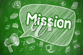 Mission on Speech Bubble. Doodle Illustration of Yelling Megaphone. Advertising Concept. Business Concept. Mouthpiece with Wording Mission. Hand Drawn Illustration on Green Chalkboard.