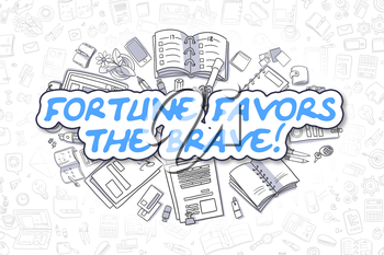 Fortune Favors The Brave Doodle Illustration of Blue Text and Stationery Surrounded by Doodle Icons. Business Concept for Web Banners and Printed Materials.