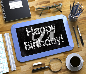 Happy Birthday Handwritten on Blue Small Chalkboard. Top View of Wooden Office Desk with a Lot of Business and Office Supplies on It. Happy Birthday - Text on Small Chalkboard.3d Rendering.
