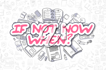 If Not Now When - Sketch Business Illustration. Magenta Hand Drawn Inscription If Not Now When Surrounded by Stationery. Cartoon Design Elements.