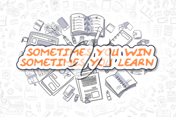 Sometimes You Win Sometimes You Learn - Sketch Business Illustration. Orange Hand Drawn Inscription Sometimes You Win Sometimes You Learn Surrounded by Stationery. Doodle Design Elements.