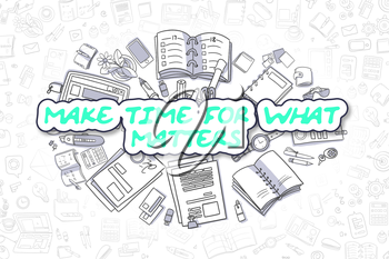 Make Time For What Matters - Sketch Business Illustration. Green Hand Drawn Text Make Time For What Matters Surrounded by Stationery. Doodle Design Elements.