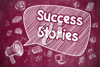 Business Concept. Loudspeaker with Text Success Stories. Hand Drawn Illustration on Red Chalkboard. Success Stories on Speech Bubble. Cartoon Illustration of Shrieking Megaphone. Advertising Concept.