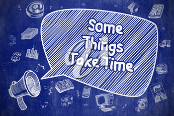 Business Concept. Megaphone with Phrase Some Things Take Time. Cartoon Illustration on Blue Chalkboard.