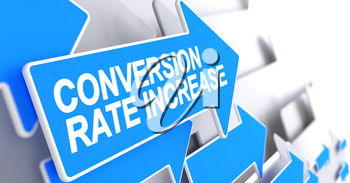 Conversion Rate Increase, Text on Blue Arrow. Conversion Rate Increase - Blue Arrow with a Message Indicates the Direction of Movement. 3D Illustration.