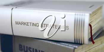 Book Title of Marketing Strategies. Book in the Pile with the Title on the Spine Marketing Strategies. Blurred Image. Selective focus. 3D Illustration.