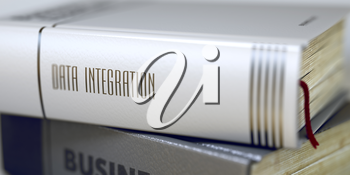 Close-up of a Book with the Title on Spine Data Integration. Stack of Business Books. Book Spines with Title - Data Integration. Closeup View. Blurred Image with Selective focus. 3D Rendering.
