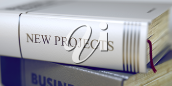 Close-up of a Book with the Title on Spine New Projects. Book Title on the Spine - New Projects. New Projects - Closeup of the Book Title. Closeup View. Toned Image. 3D Rendering.