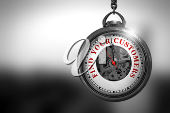Business Concept: Watch with Find Your Customers - Red Text on it Face. Business Concept: Find Your Customers on Pocket Watch Face with Close View of Watch Mechanism. Vintage Effect. 3D Rendering.