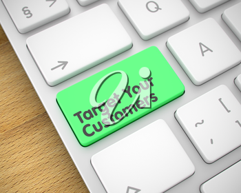 Inscription on Keyboard Enter Key, for Target Your Customers Concept. Business Concept: Target Your Customers on Aluminum Keyboard lying on Wood Background. 3D.