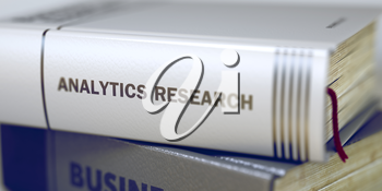 Business - Book Title. Analytics Research. Close-up of a Book with the Title on Spine Analytics Research. Analytics Research. Book Title on the Spine. Toned Image. 3D.
