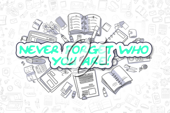 Never Forget Who You Are Doodle Illustration of Green Text and Stationery Surrounded by Cartoon Icons. Business Concept for Web Banners and Printed Materials.