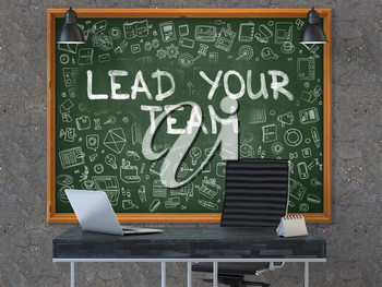 Lead Your Team - Handwritten Inscription by Chalk on Green Chalkboard with Doodle Icons Around. Business Concept in the Interior of a Modern Office on the Dark Old Concrete Wall Background. 3D.