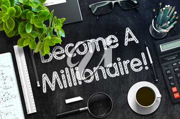 Become A Millionaire. Business Concept Handwritten on Black Chalkboard. Top View Composition with Chalkboard and Office Supplies. 3d Rendering. Toned Image.