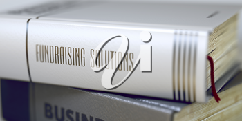 Book Title on the Spine - Fundraising Solutions. Fundraising Solutions Concept. Book Title. Fundraising Solutions - Business Book Title. Toned Image. 3D.