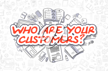Who Are Your Customers Doodle Illustration of Red Word and Stationery Surrounded by Cartoon Icons. Business Concept for Web Banners and Printed Materials.