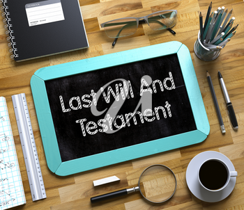Small Chalkboard with Last Will And Testament. Top View of Office Desk with Stationery and Mint Small Chalkboard with Business Concept - Last Will And Testament. 3d Rendering.