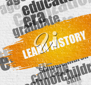 Business Education Concept: Learn History Modern Style Illustration on the Yellow Brush Stroke. Learn History on Brickwall Background with Wordcloud Around It.
