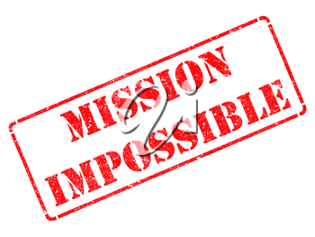 Mission Impossible - Inscription on Red Rubber Stamp Isolated on White.
