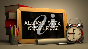 Handwritten Inspirational Quote - Always Seek Knowledge - on Chalkboard. Composition with Chalkboard and Stack of Books, Alarm Clock and Rolls of Paper on Blurred, Toned Image.