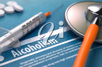 Alcoholism - Medical Concept with Blurred Text, Stethoscope, Pills and Syringe on Blue Background. Selective Focus.