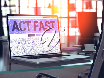 Act Fast - Closeup Landing Page in Doodle Design Style on Laptop Screen. On Background of Comfortable Working Place in Modern Office. Toned, Blurred Image. 3d Render.